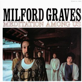 Milford Graves  - Meditation Among Us