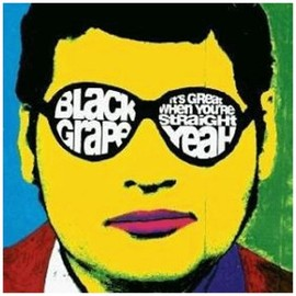 Black Grape - It's Great When You're Straigh