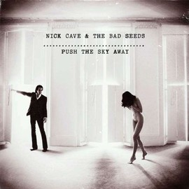 Nick Cave & Bad Seeds - Push the Sky Away