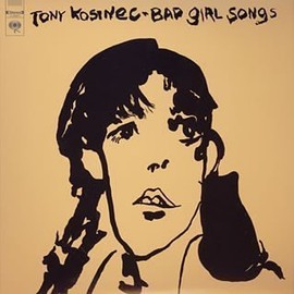 Tony Kosinec - Bad Girl Songs