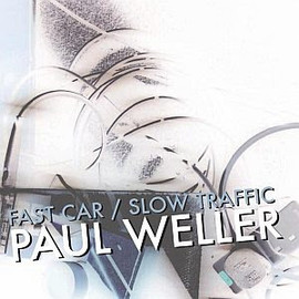 Paul Weller - Fast Car Slow Traffic [7 inch Analog]