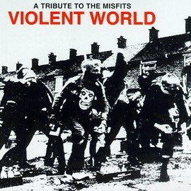 Various Artists - A Tribute To The Misfits : Violent World