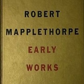 Robert Mapplethorpe - EARLY WORKS 1970-1974