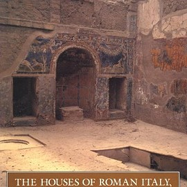 John R. Clarke - The Houses of Roman Italy 100 B.C.-A.D. 250: Ritual, Space, and Decoration