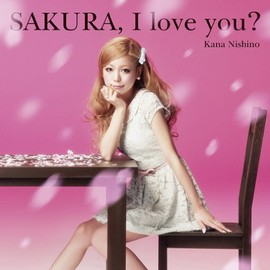 西野カナ - SAKURA,I love you?