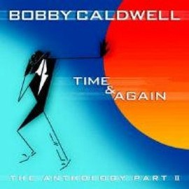 Bobby Caldwell - Time & Again: The Anthology Part II