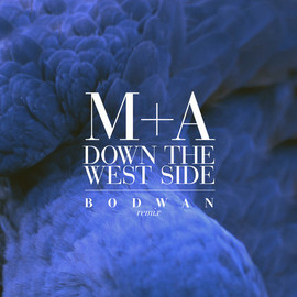 M+A - Down The West Side (Bodwan Remix)