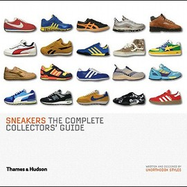 Unorthodox Styles - Sneakers: The Complete Collectors' Guide