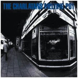 The Charlatans - Melting Pot: B.O.