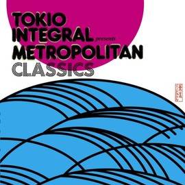 Various Artists - TOKIO INTEGRAL PRESENTS METROPOLITAN CLASSICS/V.A.