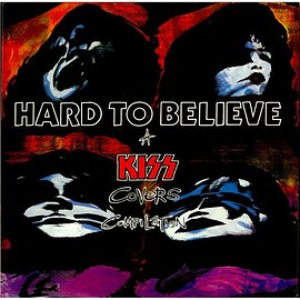 V.A. - Hard To Believe - A Kiss Covers Compilation