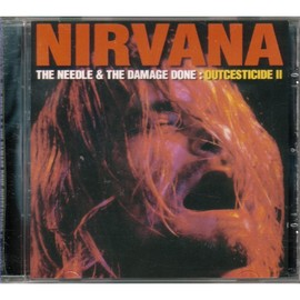 Nirvana - The Needle & The Damage Done:Outcesticide II