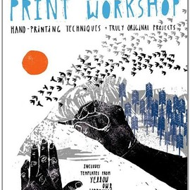 Yellow Owl Workshop - Print Workshop: Hand-Printing Techniques and Truly Original Projects