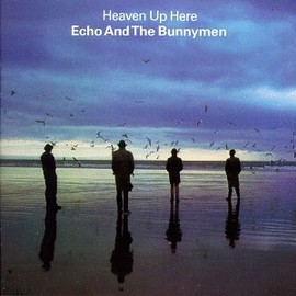 ECHO & THE BUNNYMEN - HEAVEN UP THERE