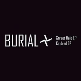 BURIAL - STREET HALO / KINDRED