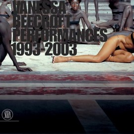 Vanessa Beecroft - Performances 1993-2003