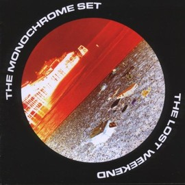The Monochrome Set - The Lost Weekend
