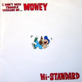 HI-STANDARD - I DON'T NEED TROUBLE BECAUSE OF...MONEY / Pizza Of Death