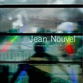 Conway Lloyd Morgan - Jean Nouvel: The Elements of Architecture