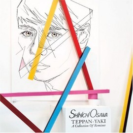 Shinichi Osawa - TEPPAN-YAKI -A Collection Of Remixes