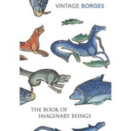 Jorge Luis Borges - The Book of Imaginary Beings