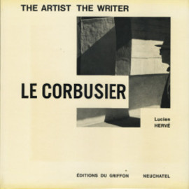Lucien HERVE - LE CORBUSIER: THE ARTIST THE WRITER