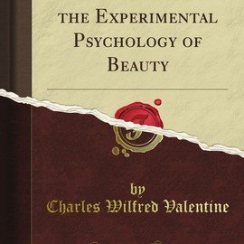Charles Wilfred Valentine - An Introduction to the Experimental Psychology of Beauty