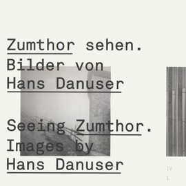 Seeing Zumthor--Images by Hans Danuser - Reflections on Architecture and Photography