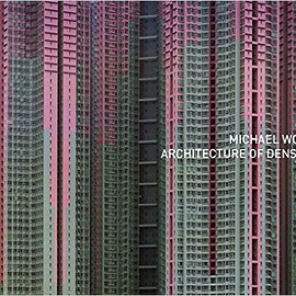 Michael Wolf - Architecture of Density ( Stand Alone Volume of Hong Kong Inside / Outside )