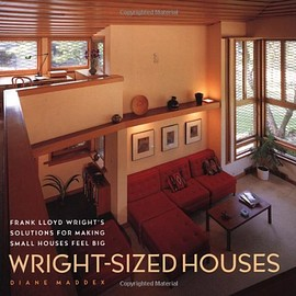 Diane Maddex - Wright-Sized Houses: Frank Lloyd Wright's Solutions for Making Small Houses Feel Big