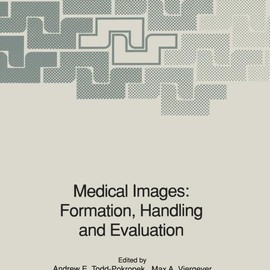 Andrew E. Todd-Pokropek (Editor), Max A. Viergever (Editor) - Medical Images: Formation, Handling and Evaluation (Nato ASI Series (closed) / Nato ASI Subseries F: (closed)) [Paperback]