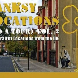 Martin Bull - Banksy Locations (and a Tour): V. 2: More Graffiti Locations from the UK