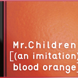 Mr.Children - [(an imitation) blood orange]