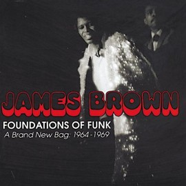 James Brown - Foundations Of Funk: A Brand New Bag: 1964-1969