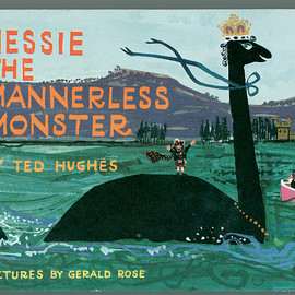 TED HUGES, GERALD ROSE - NESSIE THE MANNERLESS MONSTER