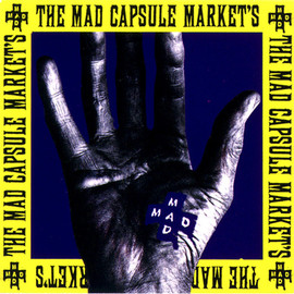 THE MAD CAPSULE MARKETS - SPEAK!!!!