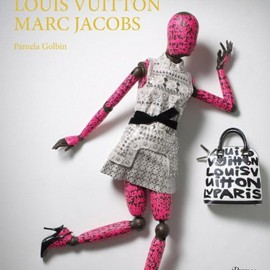 Pamela Golbin - Louis Vuitton / Marc Jacobs: In Association with the Musee des Arts Decoratifs, Paris