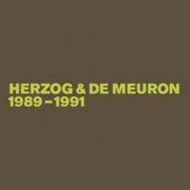 Herzog & De Meuron - 1989-1991: The Complete Works