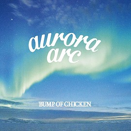 BUMP OF CHICKEN - aurora arc