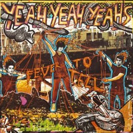 Yeah Yeah Yeahs - フィーヴァー・トゥ・テル / Fever to Tell