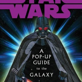 George Lucas - Star Wars:  A Pop-up guide to the galaxy