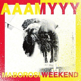 AAAMYYY - MABOROSI WEEKEND