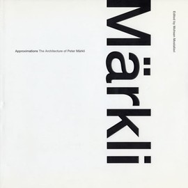 Peter Märkli - Approximations: The Architecture of Peter Märkli