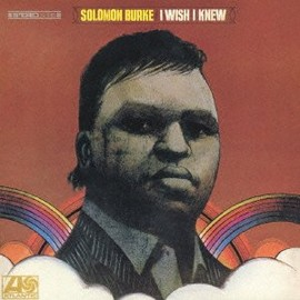 Solomon Burke - I Wish I Knew