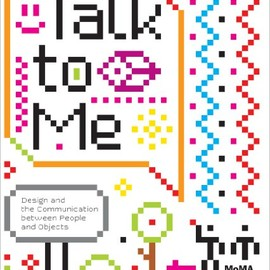 Jamer Hunt (Author), Alexandra Midal (Author), Paola Antonelli (Author, Editor) - Talk to Me: Design and the Communication between People and Objects