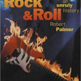 Robert Palmer - Rock and Roll: An Unruly History