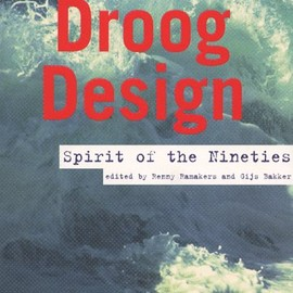 Gijs Bakker / Ramakers Renny - Droog Design - Spirit of the Nineties