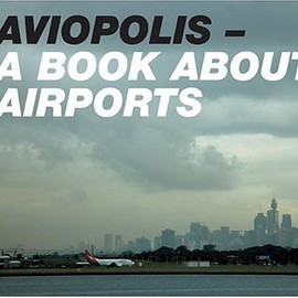 Gillian Fuller and Ross Harley - Aviopolis: A Book About Airports