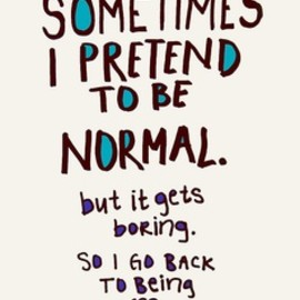 Quotes - Sometimes i Pretend to be normal...