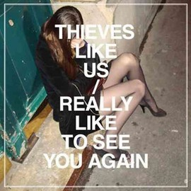 Thieves Like Us - Really Like to See You Again